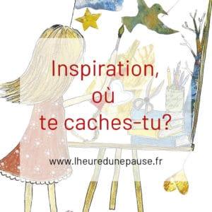 INSPIRATION, OÙ TE CACHES-TU?